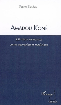 Amadou Koné : l'écriture ivoirienne entre narration et traditions - Pierre Fandio