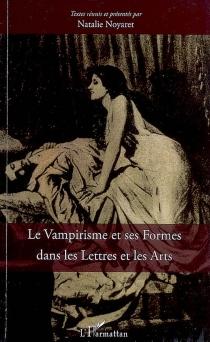 Le vampirisme et ses formes dans les lettres et les arts -