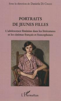 Portraits de jeunes filles : l'adolescence féminine dans les littératures et les cinémas français et francophones -