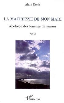 La maîtresse de mon mari : apologie des femmes de marins - AlainDenis