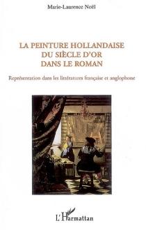 La peinture hollandaise du siècle d'or dans le roman : représentation dans les littératures française et anglophone - Marie-LaurenceNoël