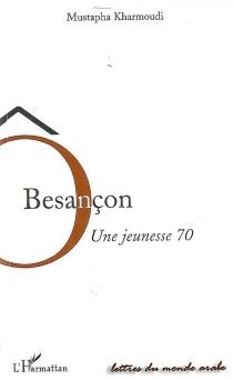Ô Besançon : une jeunesse 70 - MustaphaKharmoudi