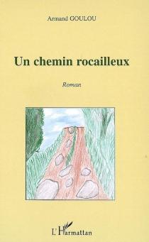 Un chemin rocailleux - ArmandGoulou
