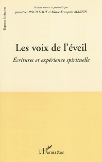 Les voix de l'éveil : écritures et expérience spirituelle : actes du colloque de Pau, 26-27 janvier 2006 -