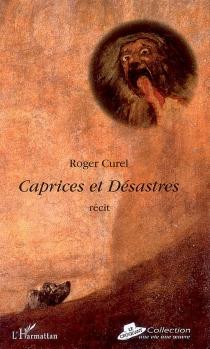 Caprices et désastres - RogerCurel