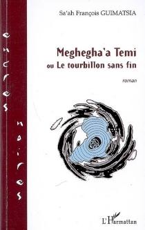Meghegha'a Temi ou Le tourbillon sans fin - Sa'ah FrançoisGuimatsia