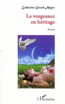La vengeance en héritage - CatherineGirard-Augry