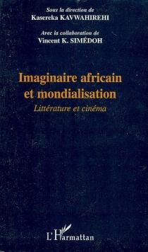 Imaginaire africain et mondialisation : littérature et cinéma -