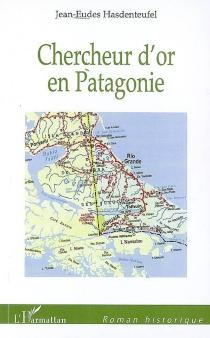 Chercheur d'or en Patagonie - Jean-EudesHasdenteufel