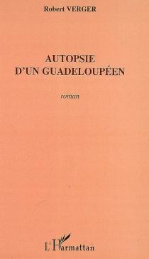 Autopsie d'un Guadeloupéen - RobertVerger