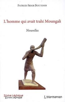 L'homme qui avait trahi Moungali - Patrick SergeBoutsindi