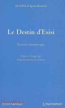 Le destin d'Esisi : fiction romanesque - Ipota Bembela Tedanga