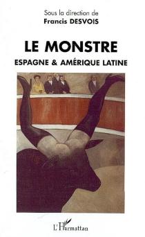 Le monstre : Espagne et Amérique latine -