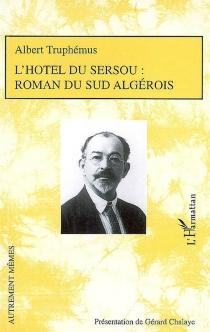 L'hôtel du Sersou : roman du Sud algérois - AlbertTruphémus