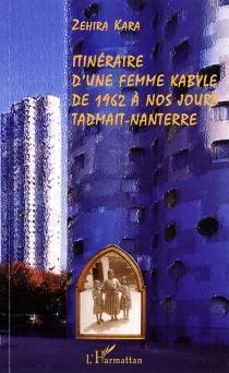 Itinéraire d'une femme kabyle de 1962 à nos jours, Tadmait-Nanterre - ZehiraKara