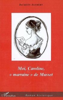 Moi, Caroline, marraine de Musset - JacquesJaubert
