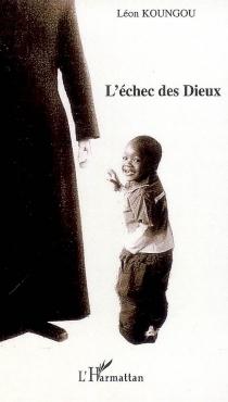 L'échec des dieux - LéonKoungou