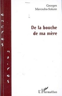 De la bouche de ma mère - GeorgesMavouba-Sokate
