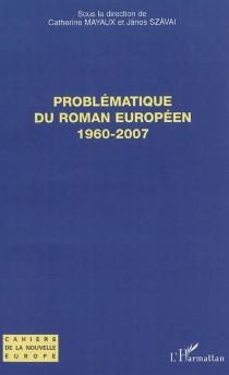 Problématique du roman européen : 1960-2007 -