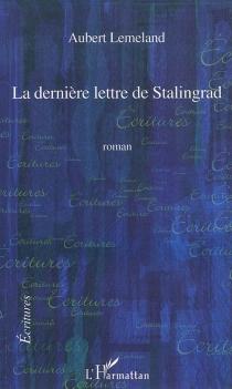 La dernière lettre de Stalingrad - AubertLemeland