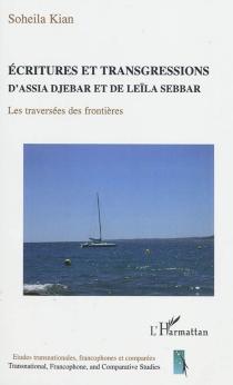 Ecritures et transgressions d'Assia Djebar et de Leïla Sebbar : les traversées des frontières - SoheilaKian
