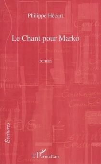 Le chant pour Marko - PhilippeHécart