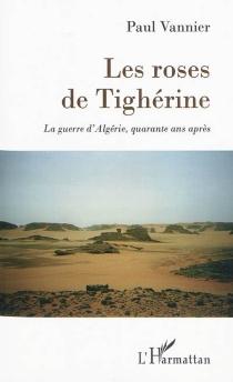 Les roses de Tighérine : la guerre d'Algérie, quarante ans après - PaulVannier
