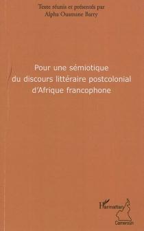 Pour une sémiotique du discours littéraire postcolonial d'Afrique francophone -