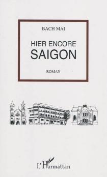Hier encore Saigon - BachMai