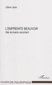 L'empreinte Beauvoir : des écrivains racontent - LilianeLazar