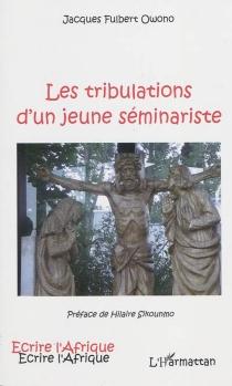 Les tribulations d'un jeune séminariste - Jacques FulbertOwono