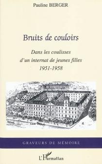 Bruits de couloirs : dans les coulisses d'un internat de jeunes filles : 1951-1958 - PaulineBerger
