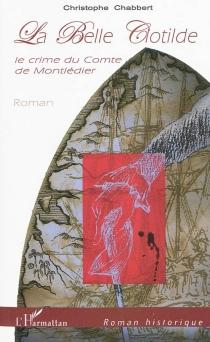 La belle Clotilde : le crime du comte de Montlédier - ChristopheChabbert