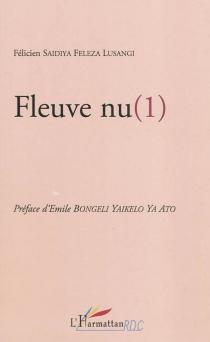 Fleuve nu (1) : récit - FélicienSaidiya Feleza-Lusangi