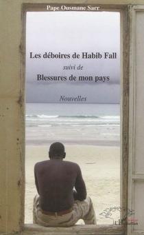 Les déboires de Habib Fall| Suivi de Blessures de mon pays - OusmaneSarr