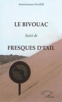 Le bivouac| Suivi de Fresques d'exil - AbderrahmaneNgaïdé