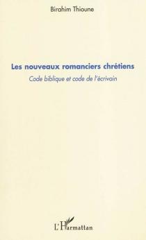 Les nouveaux romanciers chrétiens : code biblique et code de l'écrivain - BirahimThioune