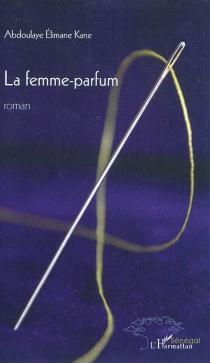 La femme-parfum - Abdoulaye ElimaneKane
