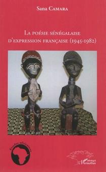 La poésie sénégalaise d'expression française (1945-1982) - SanaCamara