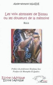 Les voix abyssales de Bissau ou Les douleurs de la mémoire : récit - AbderrahmaneNgaïdé