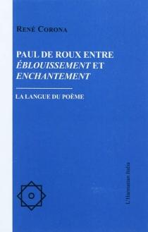 Paul de Roux entre éblouissement et enchantement : la langue du poème - RenéCorona
