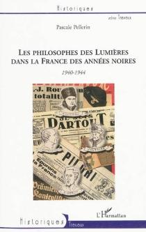 Les philosophes des Lumières dans la France des années noires : Voltaire, Montesquieu, Rousseau et Diderot : 1940-1944 - PascalePellerin