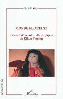 Monde flottant : la médiation culturelle du Japon de Kikou Yamata - Denis C.Meyer