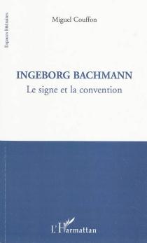 Ingeborg Bachmann : le signe et la convention - MiguelCouffon
