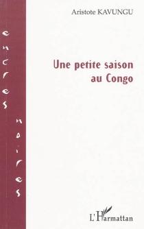 Une petite saison au Congo - AristoteKavungu