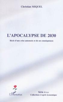 L'apocalypse de 2030 : récit d'une crise annoncée et de ses conséquences - ChristianMiquel