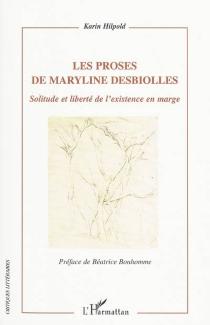 Les proses de Maryline Desbiolles : solitude et liberté de l'existence en marge - KarinHilpold