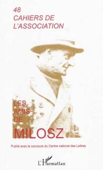 Cahiers de l'Association Les amis de Milosz, n° 48 -