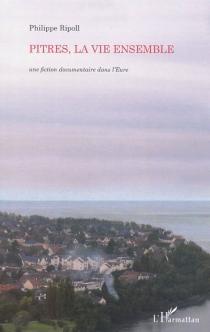 Pitres, la vie ensemble : une fiction documentaire dans l'Eure - PhilippeRipoll