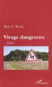 Virage dangereux - Marc S.Masse